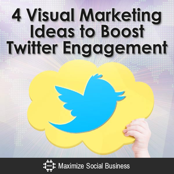 4 Visual Marketing Ideas to Boost Twitter Engagement Visual Social Media Marketing  4-Visual-Marketing-Ideas-to-Boost-Twitter-Engagement-V1
