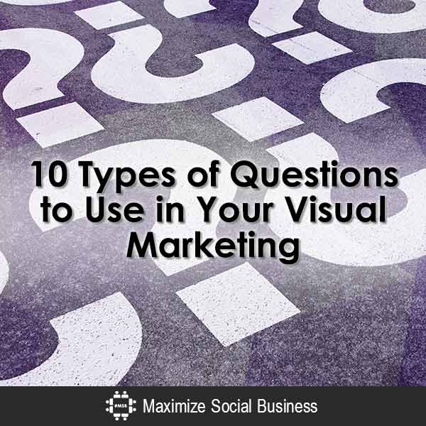 10 Types of Questions to Use in Your Visual Marketing Visual Social Media Marketing  10-Types-of-Questions-to-Use-in-Your-Visual-Marketing-600x600-V2