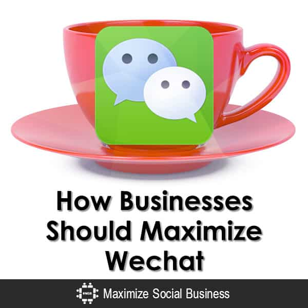 How Businesses Should Maximize WeChat