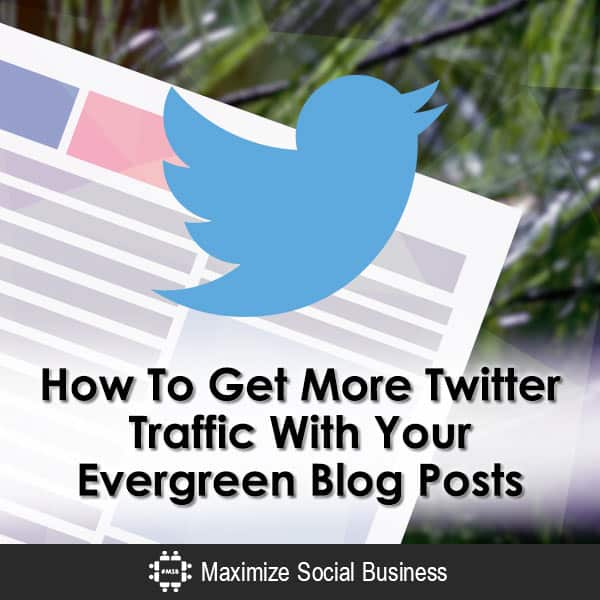Get More Twitter Traffic With Your Evergreen Blog Posts Social Media Traffic Generation  How-To-Get-More-Twitter-Traffic-With-Your-Evergreen-Blog-Posts-600x600-V1
