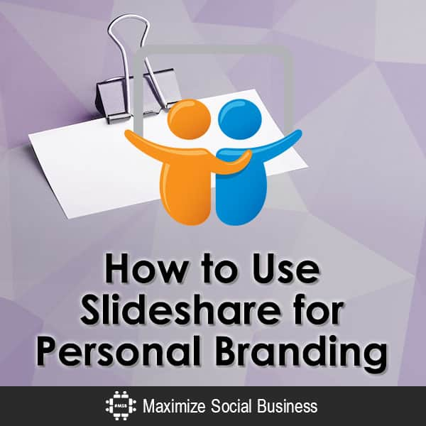 How to Use Slideshare for Personal Branding