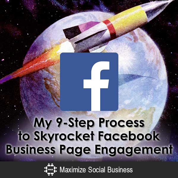 My 9-Step Process to Skyrocket Facebook Business Page Engagement