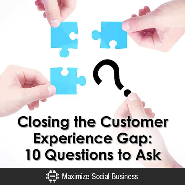 Closing the Customer Experience Gap: 10 Questions to Ask Customer Experience Marketing  Closing-the-Customer-Experience-Gap-10-Questions-to-Ask-600x600-V2
