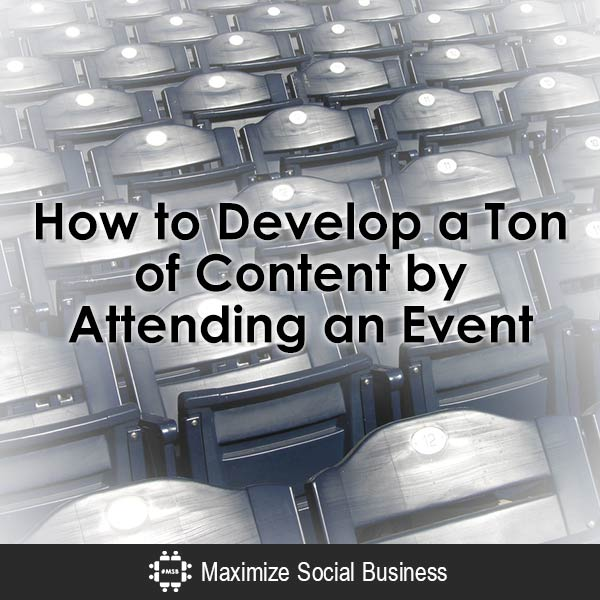 How to Develop a Ton of Content by Attending an Event Content Marketing  How-to-Develop-a-Ton-of-Content-by-Attending-an-Event-600x600-V1