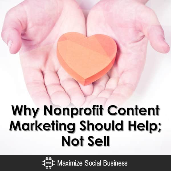 Why Nonprofit Content Marketing Should Help; Not Sell