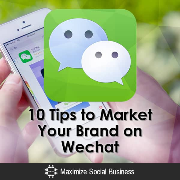 10 Tips to Market Your Brand on WeChat