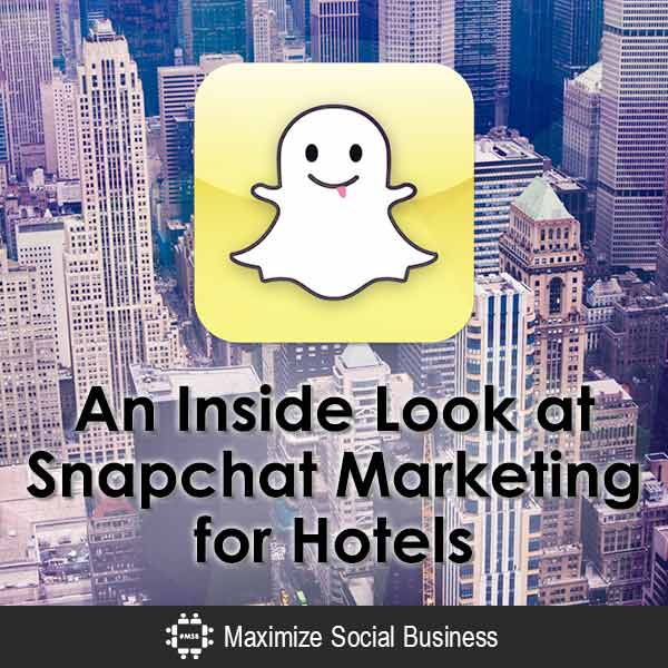 An Inside Look at Snapchat Marketing for Hotels Social Media for Hospitality  An-Inside-Look-at-Snapchat-Marketing-for-Hotels-600x600-V2