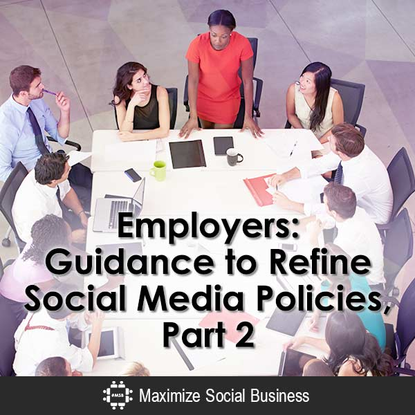 Employers: Guidance to Refine Social Media Policies, Part 2 Social Media and Employment Law  Employers-Guidance-to-Refine-Social-Media-Policies-Part-2-600x600-V3
