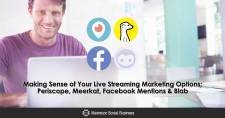 Making Sense of Your Live Streaming Marketing Options: Periscope, Meerkat, Facebook Mentions & Blab