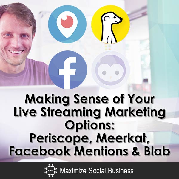 Making Sense of Your Live Streaming Marketing Options: Periscope, Meerkat, Facebook Mentions & Blab Video  Making-Sense-of-Your-Live-Streaming-Marketing-Options-Periscope-Meerkat-Facebook-Mentions-Blab-600x600-V2