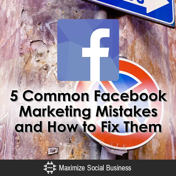 5 Common Facebook Marketing Mistakes and How to Fix Them Facebook  5-Common-Facebook-Marketing-Mistakes-and-How-to-Fix-Them-600x600-V2