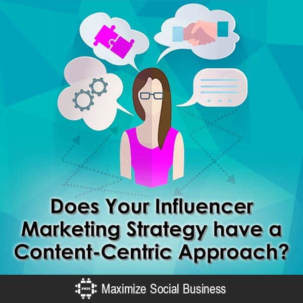 Does Your Influencer Marketing Strategy have a Content-Centric Approach? Content Marketing Influencer Marketing  Does-Your-Influencer-Marketing-Strategy-have-a-Content-Centric-Approach-600x600-V2