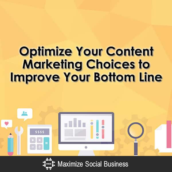Optimize Your Content Marketing Choices to Improve Your Bottom Line Content Marketing  Optimize-Your-Content-Marketing-Choices-to-Improve-Your-Bottom-Line-600x600-V2