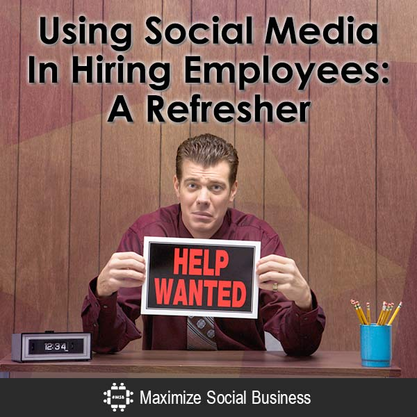 Using Social Media In Hiring Employees: A Refresher Social Media and Employment Law  Using-Social-Media-In-Hiring-Employees-A-Refresher-600x600-V1