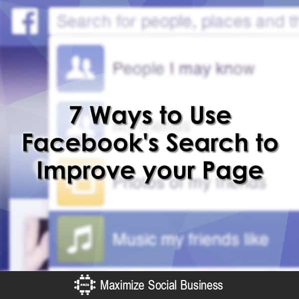 7 Ways to Use Facebook's Search to Improve your Page