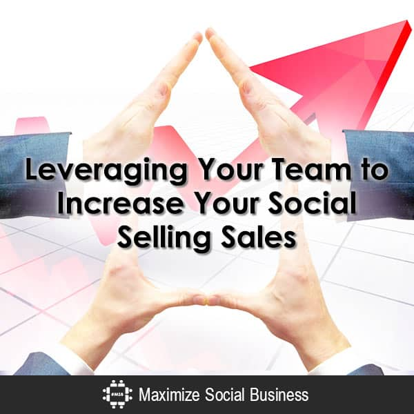 Leveraging Your Team to Increase Your Social Selling Sales Social Sales  Leveraging-Your-Team-to-Increase-Your-Social-Selling-Sales600x600-V3