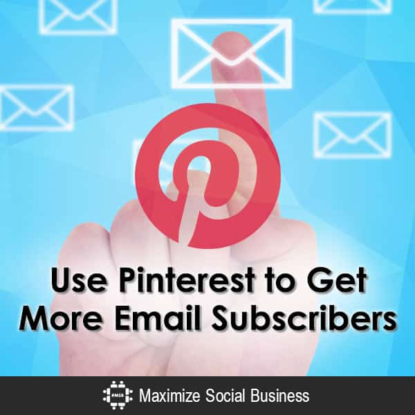 Use Pinterest to Get More Email Subscribers Email Marketing  Use-Pinterest-to-Get-More-Email-Subscribers-600x600-V2