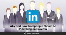Why and How Salespeople Should be Publishing on LinkedIn