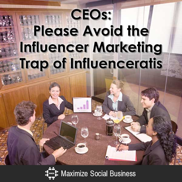 CEOs: Please Avoid the Influencer Marketing Trap of Influenceratis Social Media Influence  CEOs-Please-Avoid-the-Influencer-Marketing-Trap-of-Influenceratis-600x600-V3