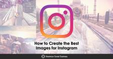 How to Create the Best Images for Instagram