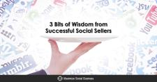 3 Bits of Wisdom from Successful Social Sellers