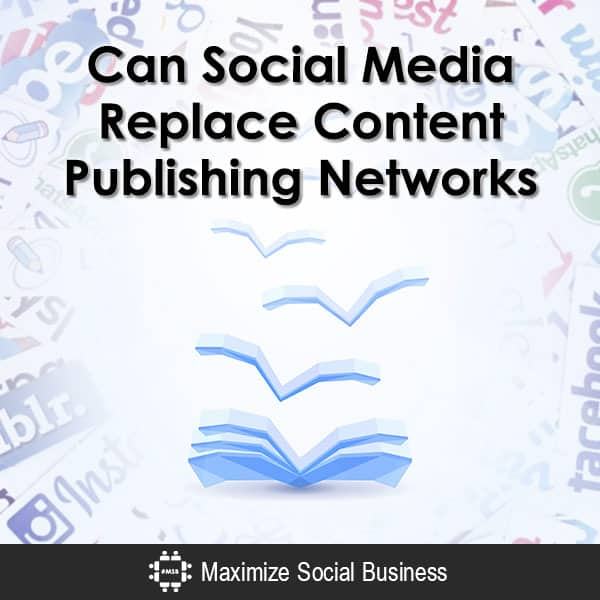 Can Social Media Replace Content Publishing Networks? Content Marketing  Can-Social-Media-Replace-Content-Publishing-Networks-600x600-V3