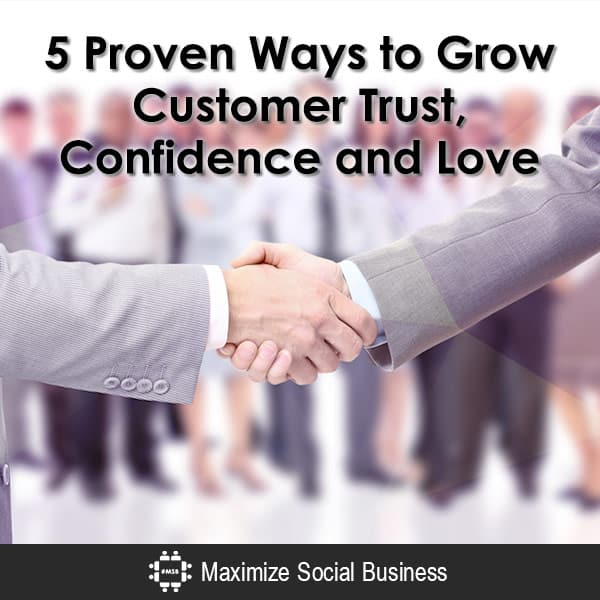 5 Proven Ways to Grow Customer Trust, Confidence and Love Uncategorized  5-Proven-Ways-to-Grow-Customer-Trust-Confidence-and-Love-600x600-V1