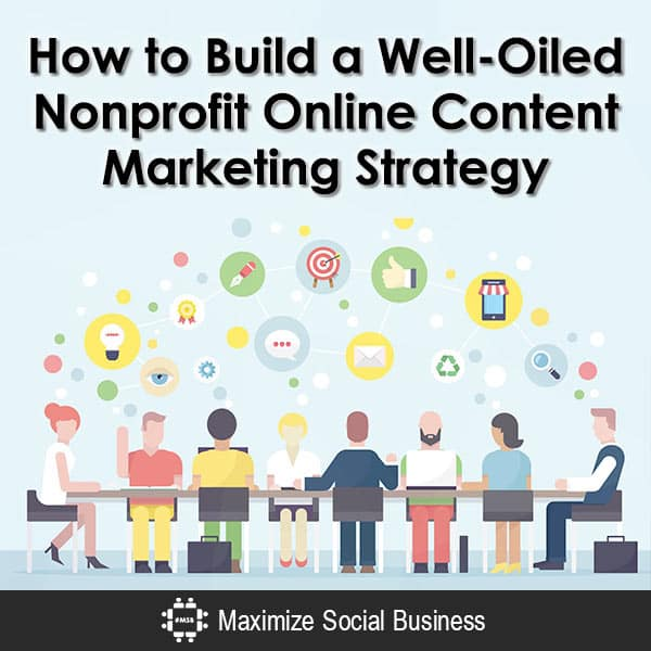 How to Build a Well-Oiled Nonprofit Online Content Marketing Strategy