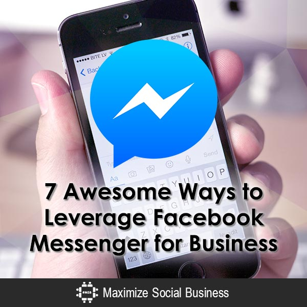 7 Awesome Ways to Leverage Facebook Messenger for Business
