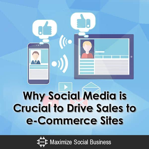 Why Social Media is Crucial to Drive Sales to e-Commerce Sites