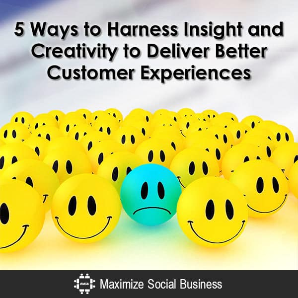 5 Ways to Harness Insight and Creativity to Deliver Better Customer Experiences