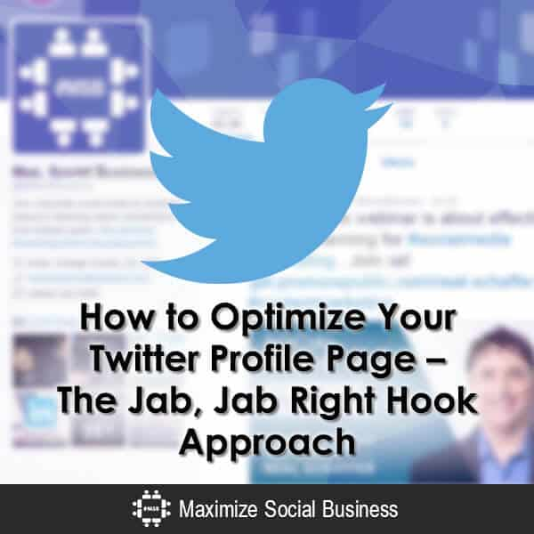 How to Optimize Your Twitter Profile Page – The Jab, Jab Right Hook Approach