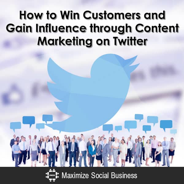 How to Win Customers and Gain Influence through Content Marketing on Twitter Social Media Influence  How-to-Win-Customers-and-Gain-Influence-through-Content-Marketing-on-Twitter-600x600-V1