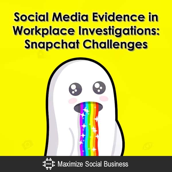 Social Media Evidence in Workplace Investigations: Snapchat Challenges
