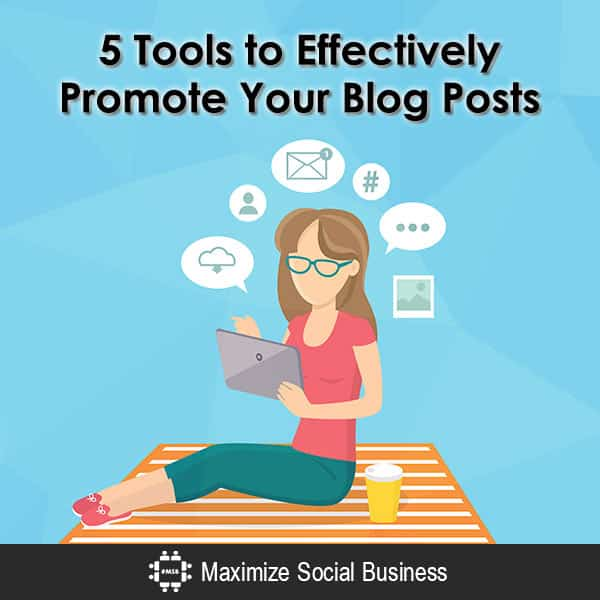 5 Tools to Effectively Promote Your Blog Posts