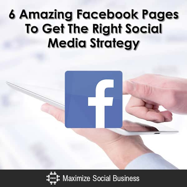 6 Amazing Facebook Pages To Get The Right Social Media Strategy