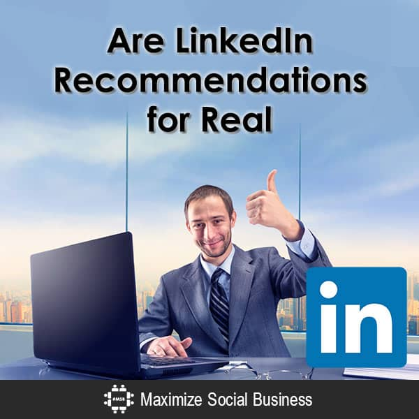 Are LinkedIn Recommendations for Real?