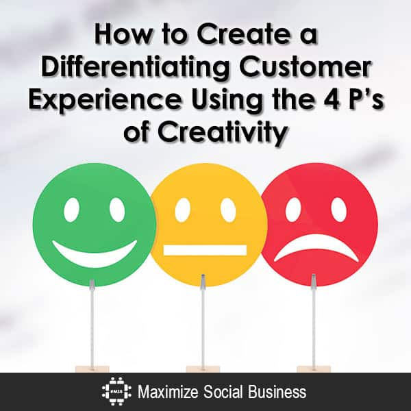 How to Create a Differentiating Customer Experience Using the 4 P's of Creativity Customer Experience Marketing  How-to-Create-a-Differentiating-Customer-Experience-Using-the-4-Ps-of-Creativity-600x600-V3