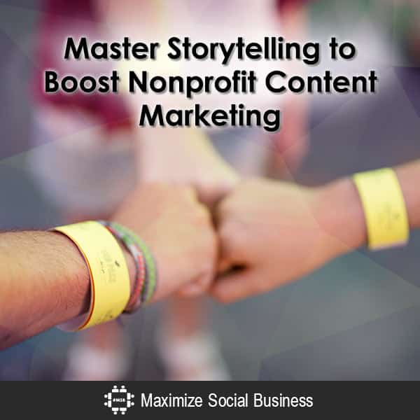 Master Storytelling to Boost Nonprofit Content Marketing Social Media and Nonprofits  Master-Storytelling-to-Boost-Nonprofit-Content-Marketing-600x600-V1