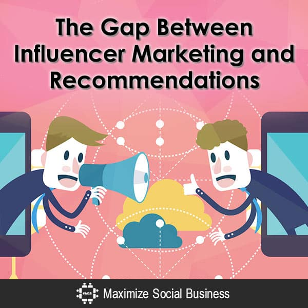 The Gap Between Influencer Marketing and Recommendations Social Media Influence  The-Gap-Between-Influencer-Marketing-and-Recommendations-600x600-V1