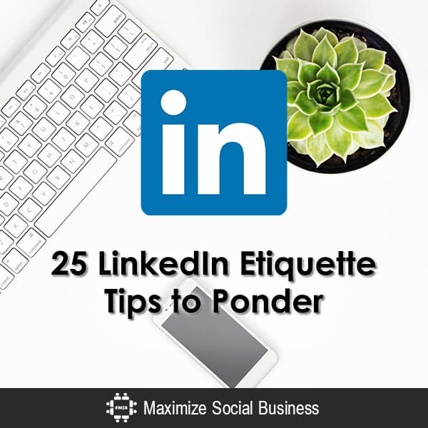 "25 LinkedIn Etiquette Tips to Ponder - Revisiting ""What is Your Favorite LinkedIn Pet Peeve?"" LinkedIn  25-LinkedIn-Etiquette-Tips-to-Ponder-600x600-V1"