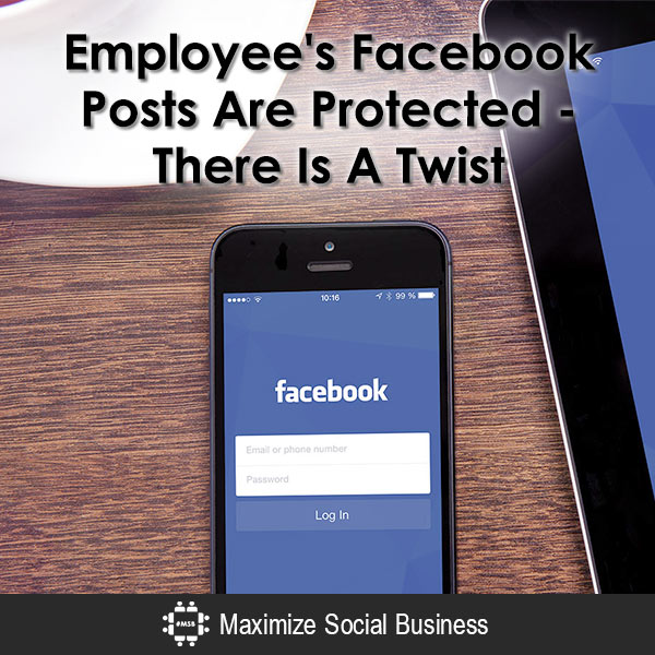 Employee's Facebook Posts Are Protected - There Is A Twist Social Media and Employment Law  Employees-Facebook-Posts-Are-Protected-There-Is-A-Twist-600x600-V1