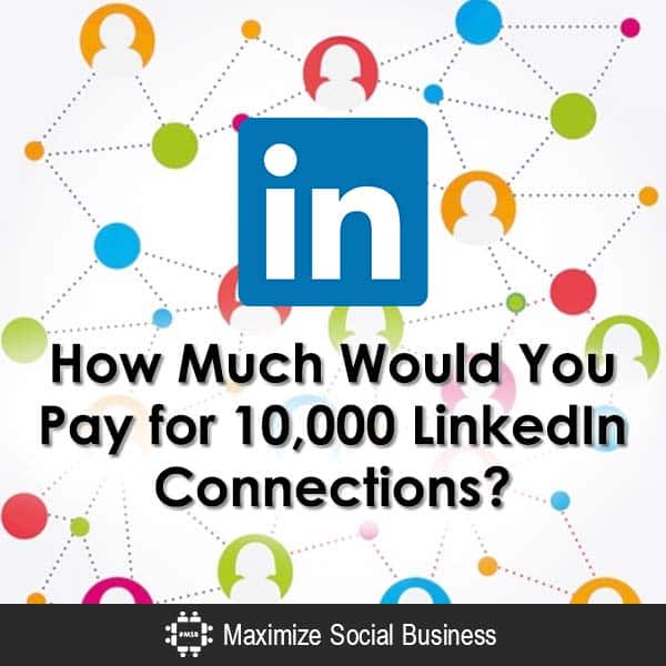 How Much Would You Pay for 10,000 LinkedIn Connections? LinkedIn  How-Much-Would-You-Pay-for-10000-LinkedIn-Connections-600x600-V2