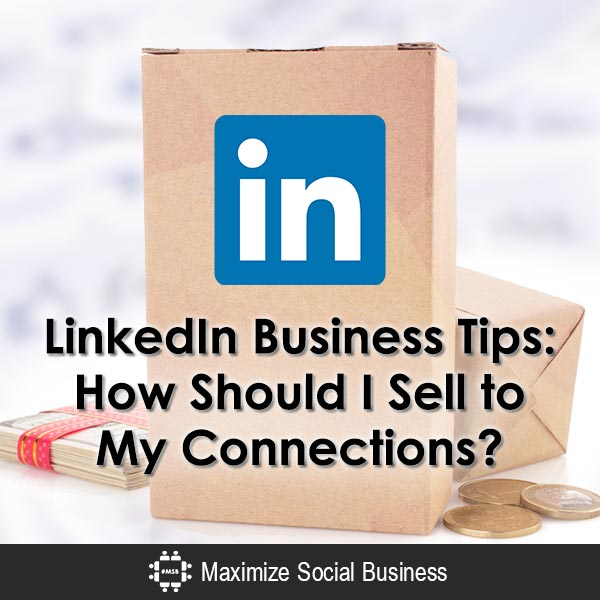 LinkedIn Business Tips: How Should I Sell to My Connections? LinkedIn  LinkedIn-Business-Tips-How-Should-I-Sell-to-My-Connections-600x600-V3