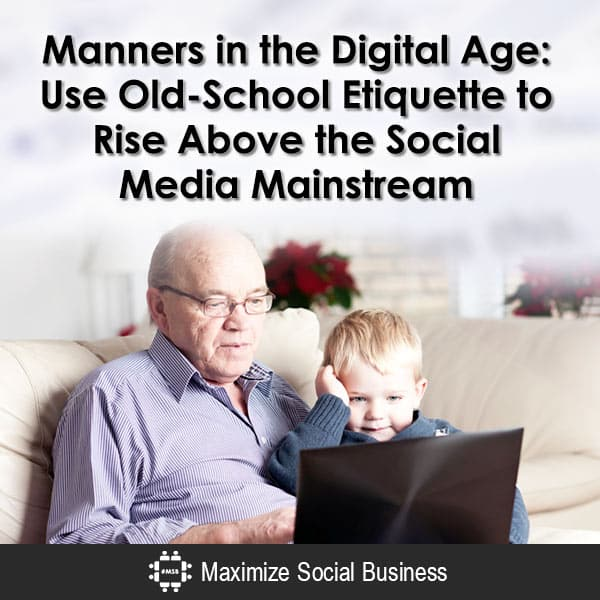 Manners in the Digital Age : Use Old-School Etiquette to Rise Above the Social Media Mainstream Personal Branding Social Media Etiquette  Manners-in-the-Digital-Age-Use-Old-School-Etiquette-to-Rise-Above-the-Social-Media-Mainstream-600x600-V2