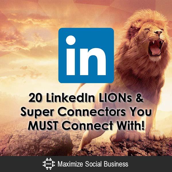 20 LinkedIn LIONs & Super Connectors You MUST Connect With! LinkedIn  20-LinkedIn-LIONs-Super-Connectors-You-MUST-Connect-With-600x600-V1