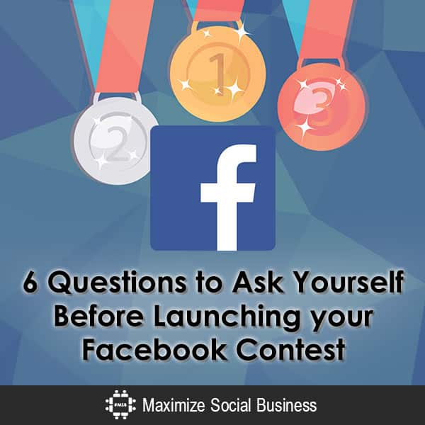 6 Questions to Ask Yourself Before Launching your Facebook Contest Facebook Social Media Contests  6-Questions-to-Ask-Yourself-Before-Launching-your-Facebook-Contest-600x600-V3