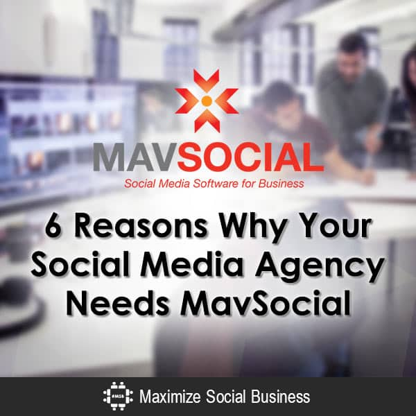 6 Reasons Why Your Social Media Agency Needs MavSocial Uncategorized  6-Reasons-Why-Your-Social-Media-Agency-Needs-MavSocial-600x600-V1