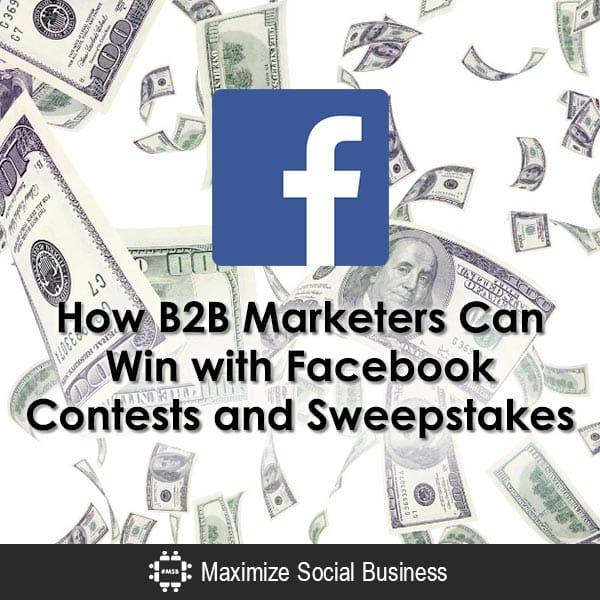 How B2B Marketers Can Win with Facebook Contests and Sweepstakes