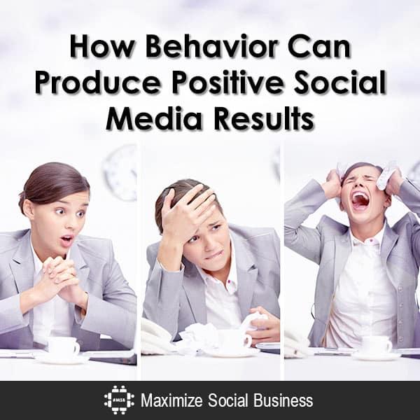 How Behavior Can Produce Positive Social Media Results Social Media Psychology  How-Behavior-Can-Produce-Positive-Social-Media-Results-600x600-V1